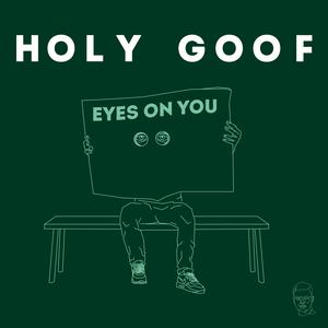 HOLY GOOF - Eyes On You