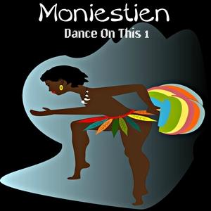 MONIESTIEN - Dance On This 1