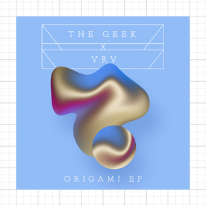 THE GEEK X VRV - Origami - EP