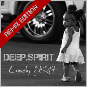 DEEP SPIRIT - Lonely 2K17 (Remix Edition)