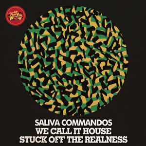 SALIVA COMMANDOS - We Call It House/Stuck Off The Realness