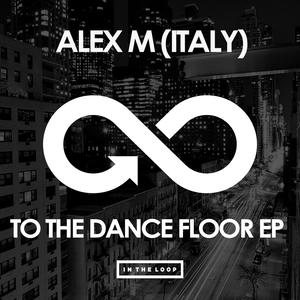 ALEX M - To The Dance Floor EP