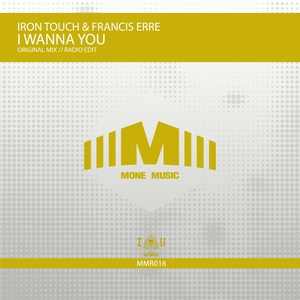 IRON TOUCH & FRANCIS ERRE - I Wanna You