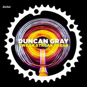 DUNCAN GRAY - Tweak Streak Freak