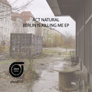 ACT NATURAL - Berlin Is Killing Me