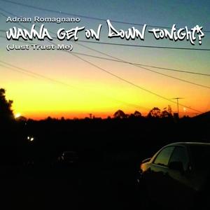 ADRIAN ROMAGNANO - Wanna Get On Down Tonight? (Just Trust Me)