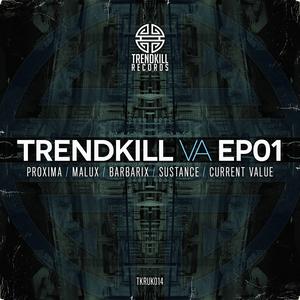 PROXIMA/MALUX/BARBARIX/SUSTANCE/CURRENT VALUE - Trendkill VA EP01