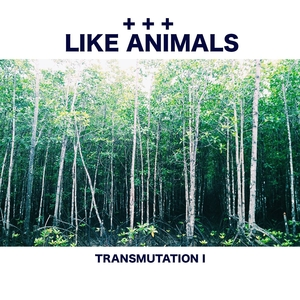 LIKE ANIMALS - Transmutation I (Instrumental)