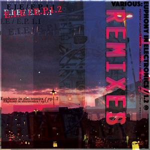 ALPHABETS HEAVEN/INWARDS/ELECTRIC APE/SCARAMANGA SILK/PROPRIO/ATOMICO - Euphony In Electronics 1.2 (Remixes)