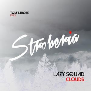 TOM STROBE/LAZY SQUAD - Clouds