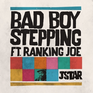 JSTAR feat RANKING JOE - Bad Boy Stepping