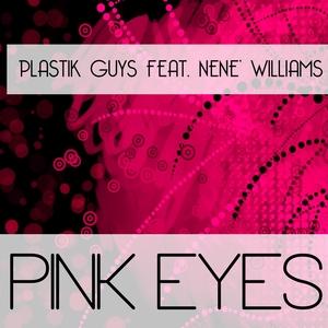 PLASTIK GUYS feat NENE' WILLIAMS - Pink Eyes