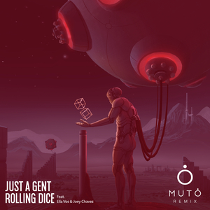 JUST A GENT feat ELLA VOS & JOEY CHAVEZ - Rolling Dice