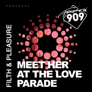 FILTH & PLEASURE - Meet Her At The Love Parade