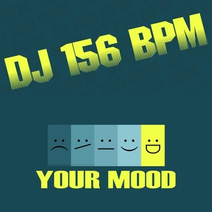 DJ 156 BPM - Your Mood