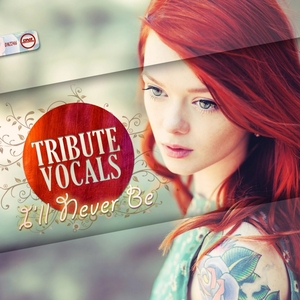 TRIBUTE VOCALS - I'll Never Be