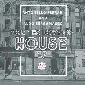 ANTONELLO FERRARI & ALDO BERGAMASCO - For The Love Of House EP
