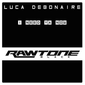 LUCA DEBONAIRE - I Need Ya Now