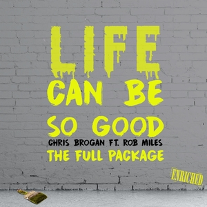 CHRIS BROGAN feat ROB MILES - Life Can Be So Good: The Full Package