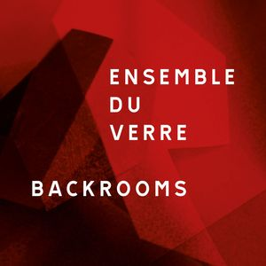 ENSEMBLE DU VERRE - Backrooms