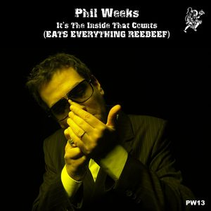 PHIL WEEKS - It's The Inside That Counts (Eats Everything Reebeef)