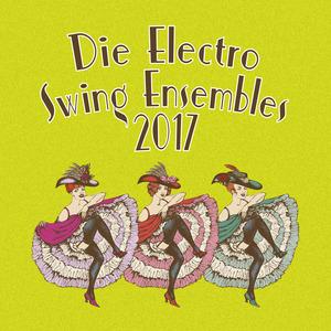VARIOUS - Die Electro Swing Ensembles 2017