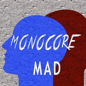 MONOCORE - Mad