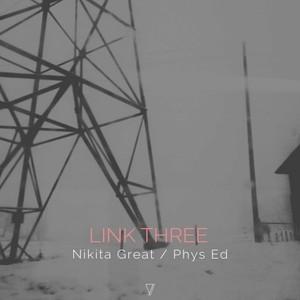 NIKITA GREAT & PHYS ED - Link Three