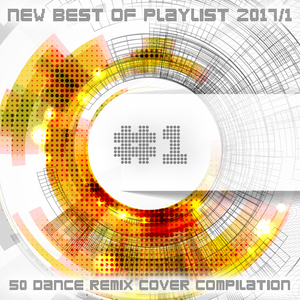 VARIOUS - #1 New Best Of Playlist 2017/1/50 Dance Remix Cover Compilation