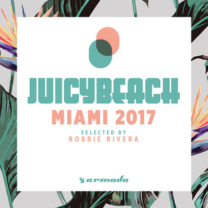 VARIOUS/ROBBIE RIVERA - Juicy Beach - Miami 2017 (Selected By Robbie Rivera)
