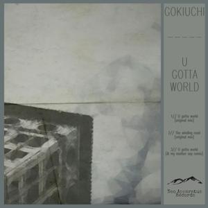 GOKIUCHI - U Gotta World
