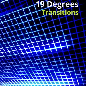 19 DEGREES - Transitions