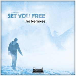 ACTIVATOR - Set You Free (The Remixes)
