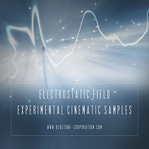 BLUEZONE CORPORATION - Electrostatic Field: Experimental Cinematic Samples (Sample Pack)