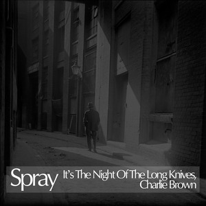 SPRAY - It's The Night Of The Long Knives, Charlie Brown