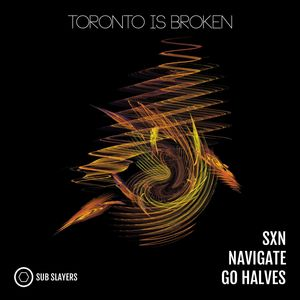 TORONTO IS BROKEN - SXN/Navigate/Go Halves