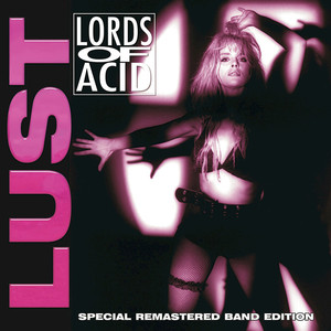 LORDS OF ACID - Lust (Explicit Special Remastered Band Edition)