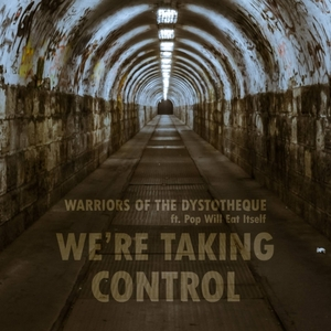 WARRIORS OF THE DYSTOTHEQUE - We're Taking Control