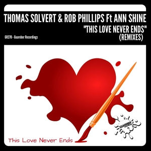 THOMAS SOLVERT/ROB PHILLIPS feat ANN SHINE - This Love Never Ends (Remixes)