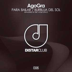 AGOGRA - Para Bailar/Burbuja Del Sol (Eric House Device Remastered)