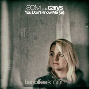 SOM feat CARYS - You Don't Know Me (Gil)