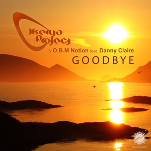 IKERYA PROJECT & OBM NOTION feat DANNY CLAIRE - Goodbye