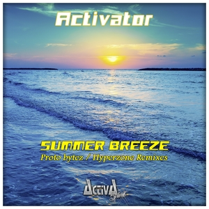 ACTIVATOR - Summer Breeze (The Remixes)