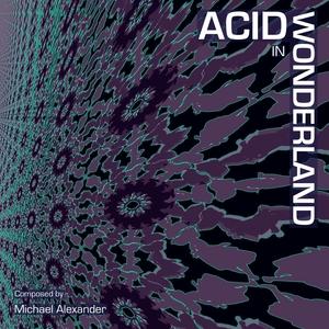 MICHAEL ALEXANDER - Acid In Wonderland