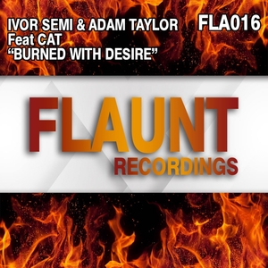 IVOR SEMI & ADAM TAYLOR feat CAT - Burned With Desire