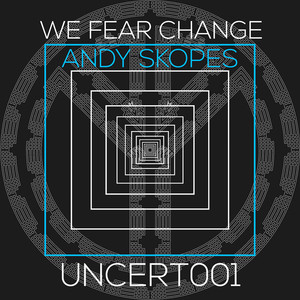 ANDY SKOPES - We Fear Change