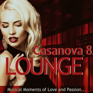 MAZELO NOSTRA/VARIOUS - Casanova Lounge 8: Musical Moments Of Love & Passion (unmixed tracks)