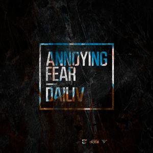 DAILIV - Annoying Fear