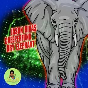 JASON RIVAS & CREEPERFUNK - Dry Elephant