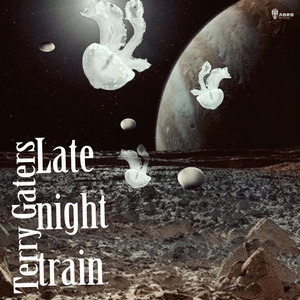 TERRY GATERS - Late Night Train
